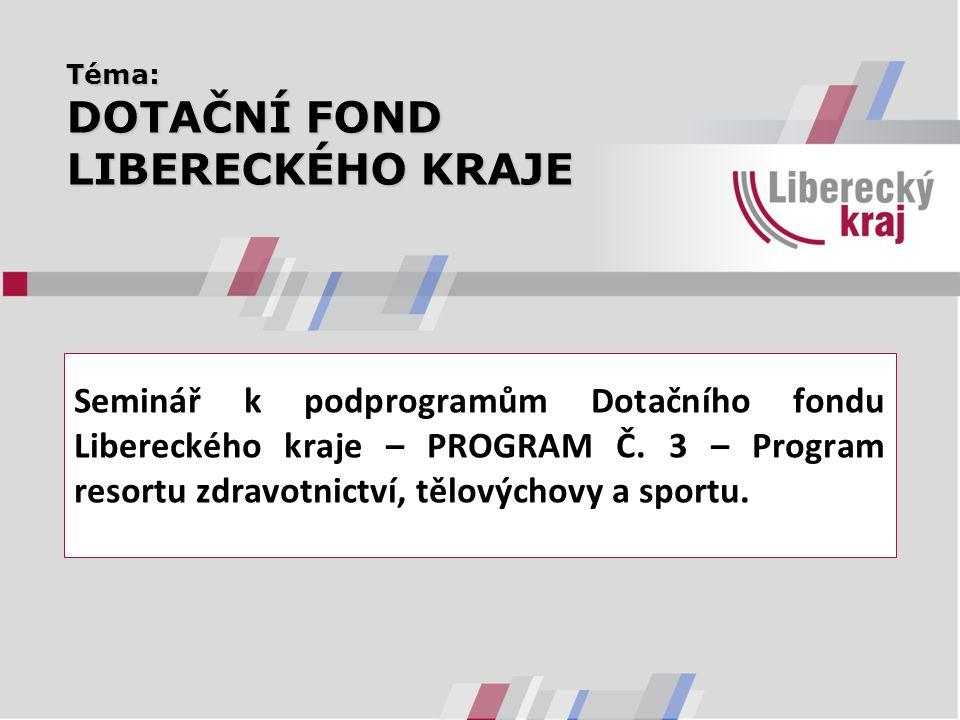 Téma: DOTAČNÍ FOND LIBERECKÉHO KRAJE Seminář k podprogramům Dotačního fondu Libereckého kraje – PROGRAM Č.