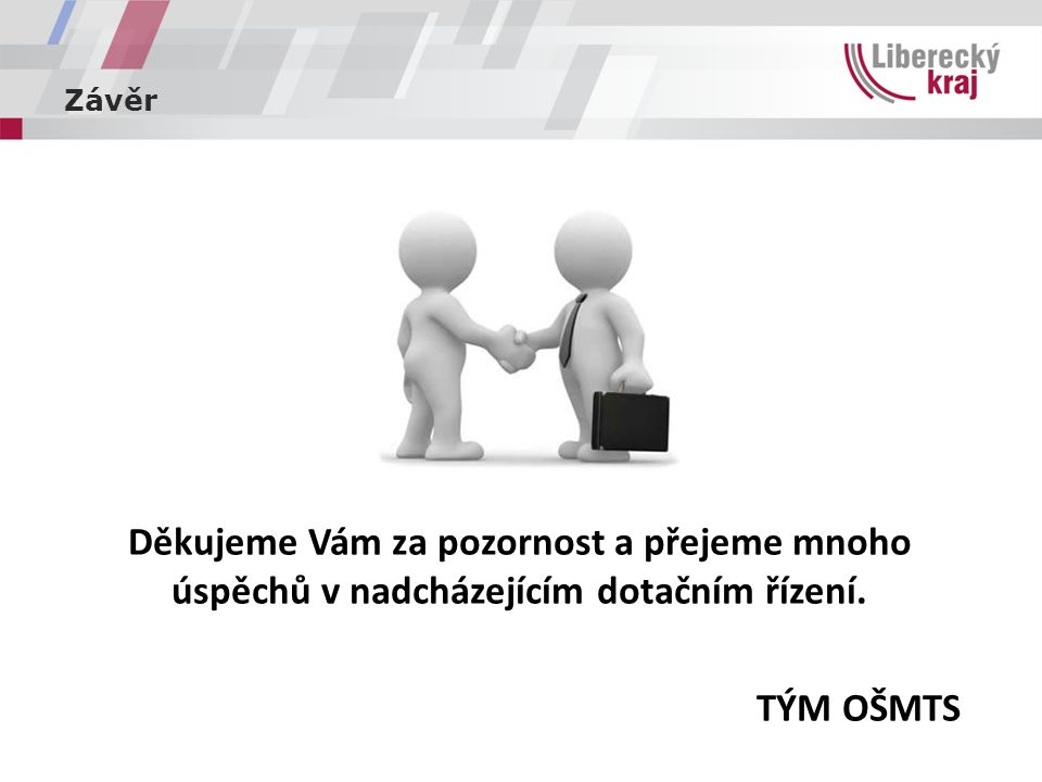 Závěr Děkujeme Vám za pozornost a přejeme mnoho úspěchů v nadcházejícím dotačním řízení. TÝM OŠMTS