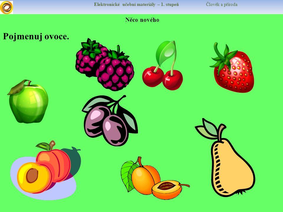 Elektronické učební materiály – 1. stupeň Člověk a příroda Něco nového Pojmenuj ovoce.