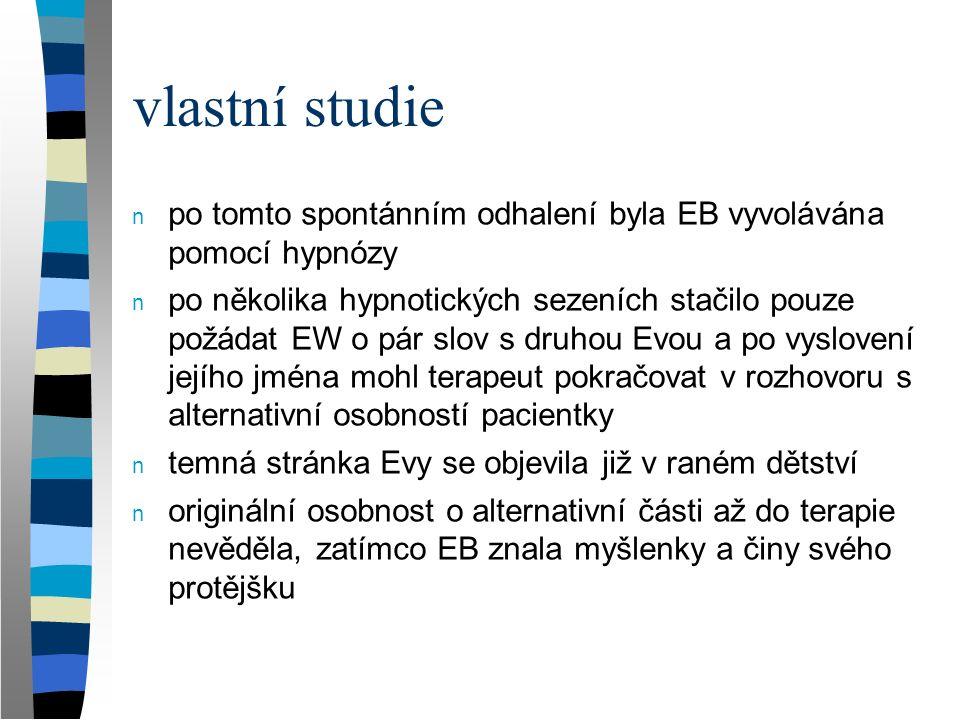 vlastní studie n po tomto spontánním odhalení byla EB vyvolávána pomocí hypnózy n po několika hypnotických sezeních stačilo pouze požádat EW o pár slo