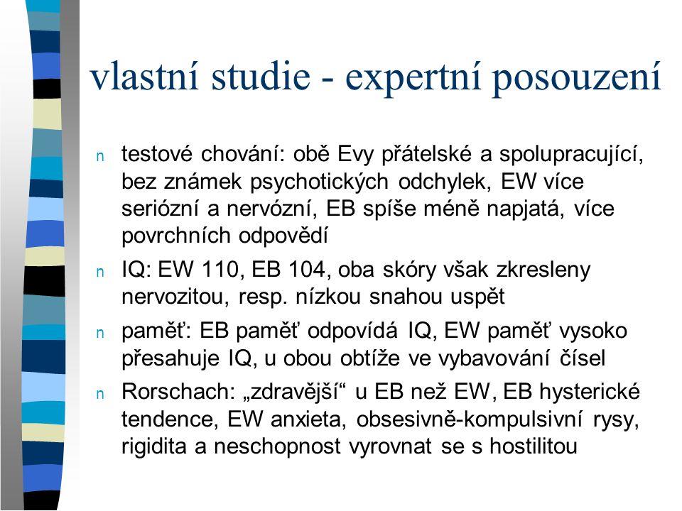 vlastní studie - expertní posouzení n testové chování: obě Evy přátelské a spolupracující, bez známek psychotických odchylek, EW více seriózní a nervó