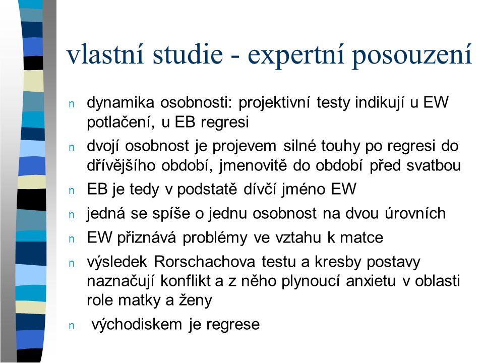 vlastní studie - expertní posouzení n dynamika osobnosti: projektivní testy indikují u EW potlačení, u EB regresi n dvojí osobnost je projevem silné t