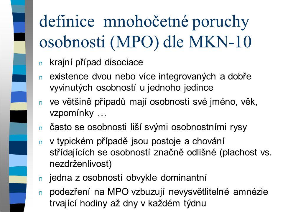 """definice pojmu n MPO vyžaduje dvě nebo více integrovaných osobností/osobnostních stavů v rámci jednoho individua n tato koexistence vícenásobných osobností nejlépe vysvětluje rozdíl mezi MPO, schizofrenií a dalšími poruchami n """"původní osobnost si většinou není vědoma alternativních osobností, které si však mohou uvědomovat originální osobnost a sebe navzájem n alternativní osobnosti představují často potlačené části osobnosti původní"""