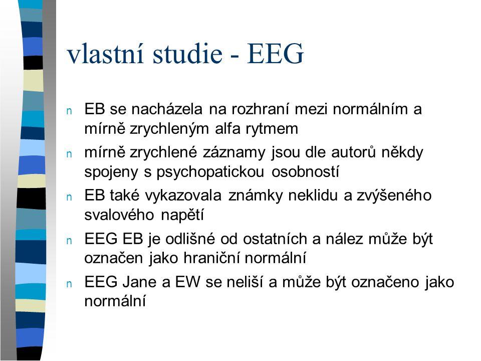 vlastní studie - EEG n EB se nacházela na rozhraní mezi normálním a mírně zrychleným alfa rytmem n mírně zrychlené záznamy jsou dle autorů někdy spoje