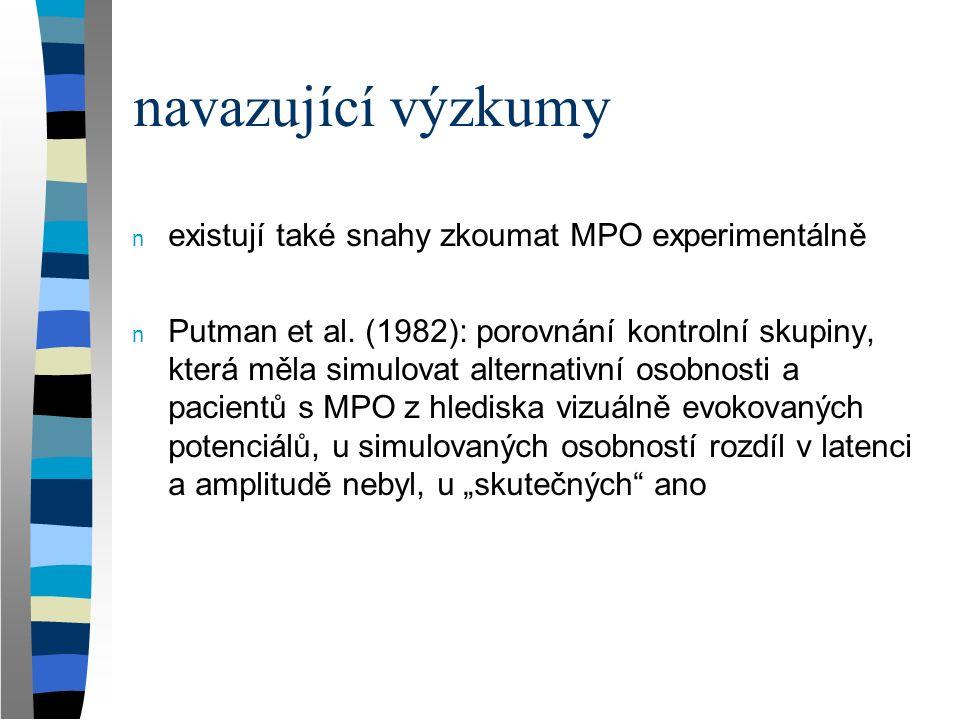 navazující výzkumy n existují také snahy zkoumat MPO experimentálně n Putman et al. (1982): porovnání kontrolní skupiny, která měla simulovat alternat