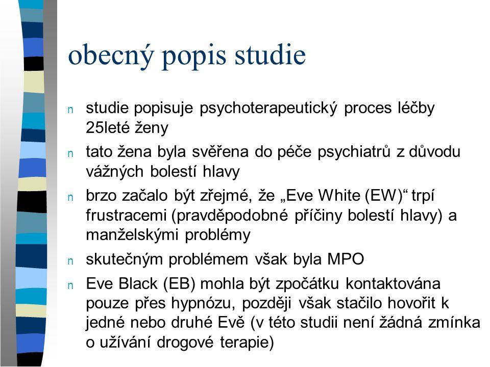 vlastní studie - pokračování n problém však byl dle autorů studie nastartován již v dětství n významným momentem v životě pacientky bylo narození dvojčat a silný pocit zavržení ze strany rodičů n zajímavé je také tvrzení EB, že je schopna odstranit některé vzpomínky z paměti EW n jednalo se například o bití EW ze strany údajného manžela, důvodem bylo odpírání sexu od EB n bolest přenechala EB svému protějšku n EW si tyto záležitosti nepamatovala