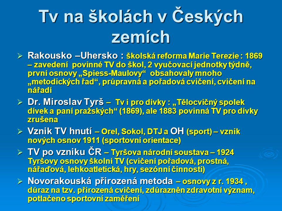 Tv na školách v Českých zemích  Rakousko –Uhersko : školská reforma Marie Terezie : 1869 – zavedení povinné TV do škol, 2 vyučovací jednotky týdně, p