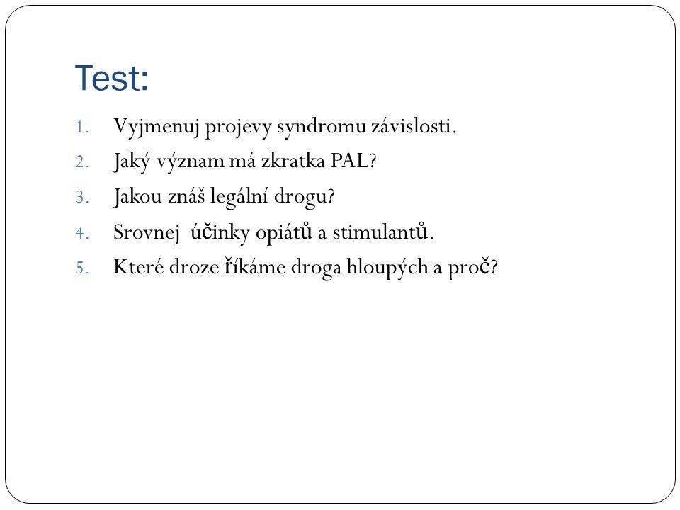 Test: 1.Vyjmenuj projevy syndromu závislosti. 2. Jaký význam má zkratka PAL.