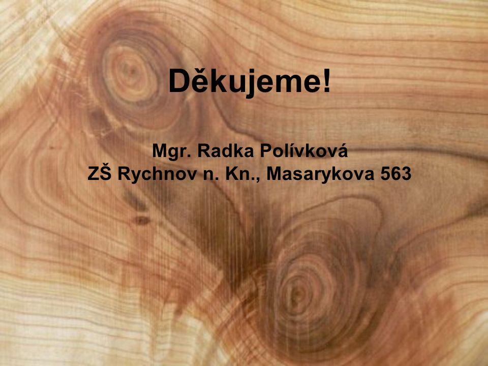 Děkujeme! Mgr. Radka Polívková ZŠ Rychnov n. Kn., Masarykova 563