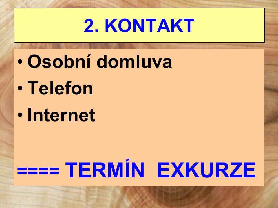 2. KONTAKT Osobní domluva Telefon Internet ==== TERMÍN EXKURZE