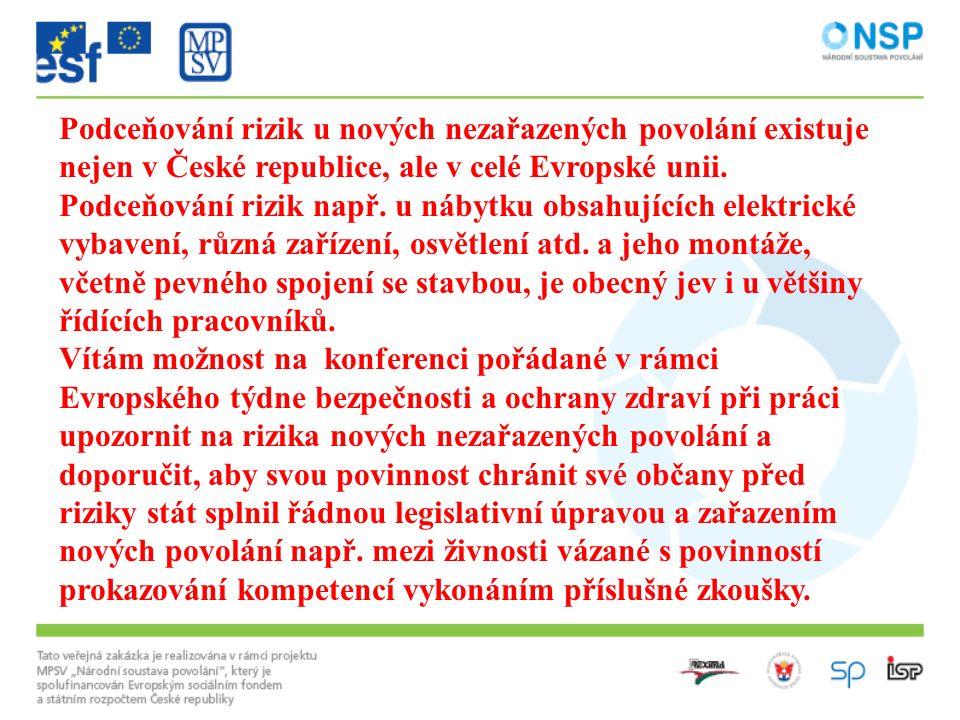 Podceňování rizik u nových nezařazených povolání existuje nejen v České republice, ale v celé Evropské unii. Podceňování rizik např. u nábytku obsahuj