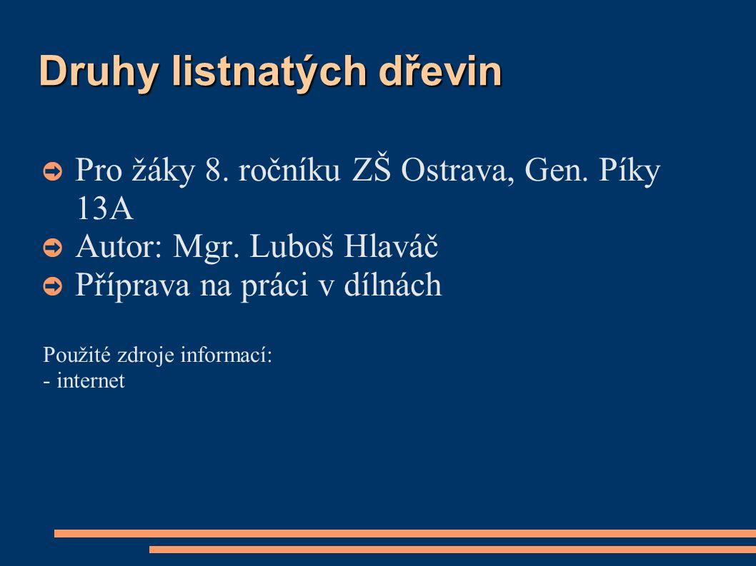 Druhy listnatých dřevin ➲ Pro žáky 8. ročníku ZŠ Ostrava, Gen.