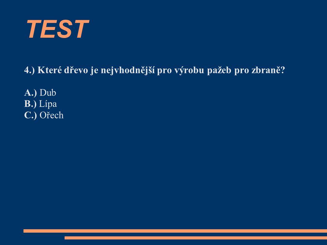 TEST 4.) Které dřevo je nejvhodnější pro výrobu pažeb pro zbraně A.) Dub B.) Lípa C.) Ořech