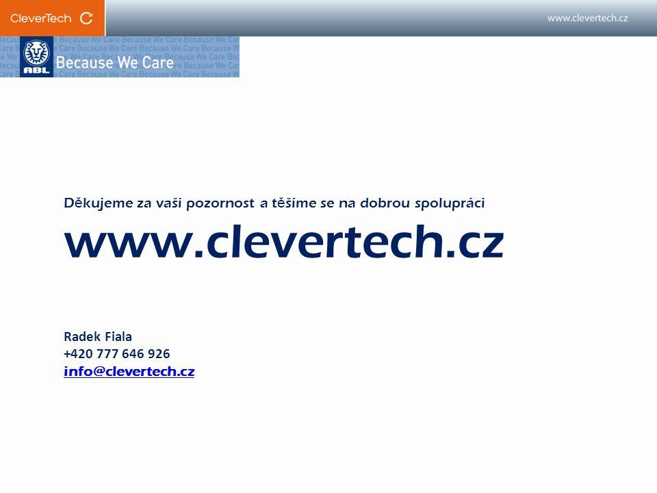 D ě kujeme za vaši pozornost a t ě šíme se na dobrou spolupráci www.clevertech.cz Radek Fiala +420 777 646 926 info@clevertech.cz