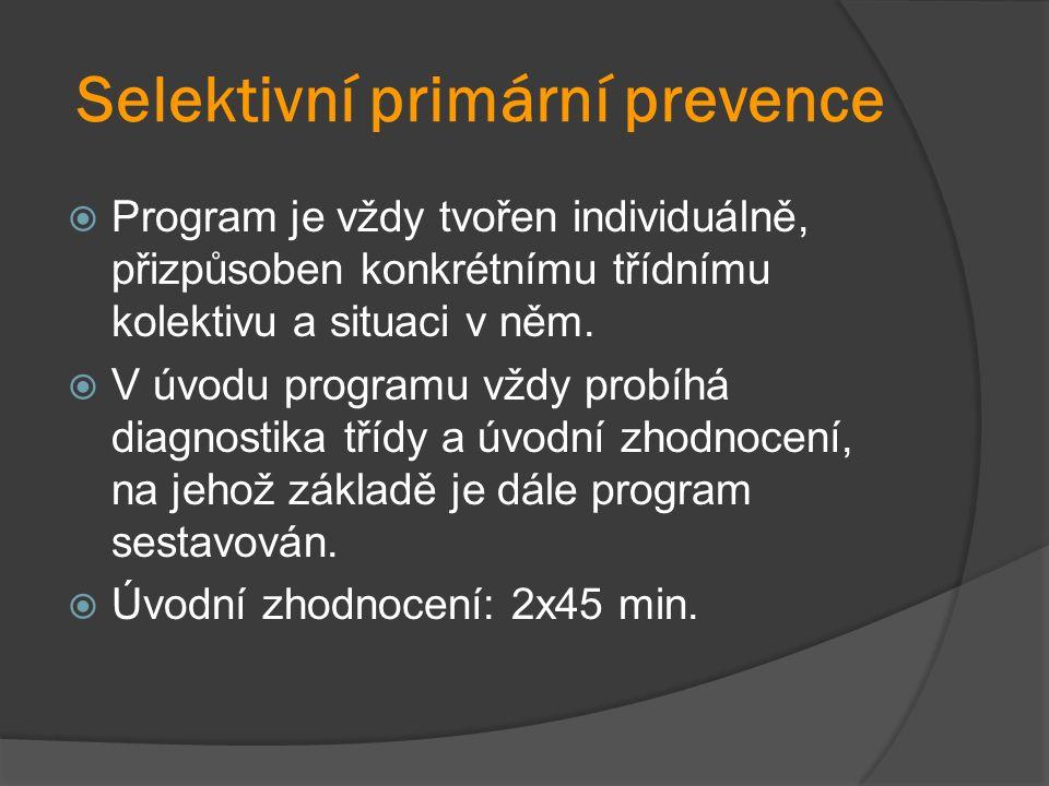 Selektivní primární prevence  Program je vždy tvořen individuálně, přizpůsoben konkrétnímu třídnímu kolektivu a situaci v něm.