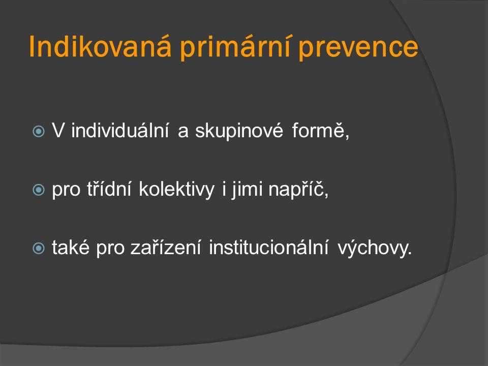 Indikovaná primární prevence  V individuální a skupinové formě,  pro třídní kolektivy i jimi napříč,  také pro zařízení institucionální výchovy.