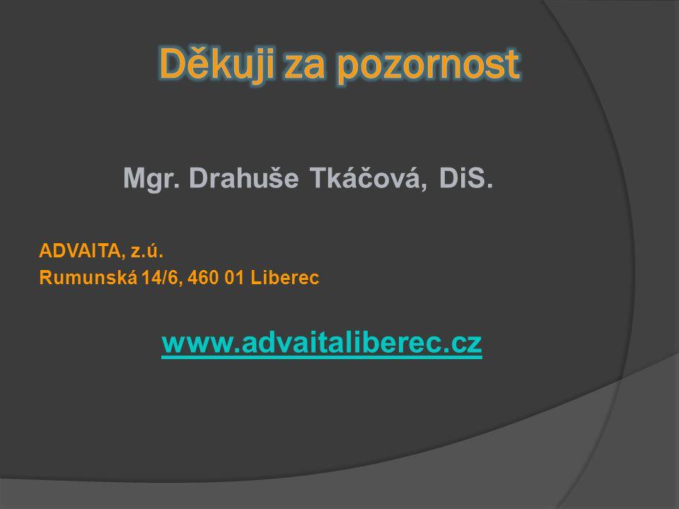 Mgr. Drahuše Tkáčová, DiS. ADVAITA, z.ú. Rumunská 14/6, 460 01 Liberec www.advaitaliberec.cz