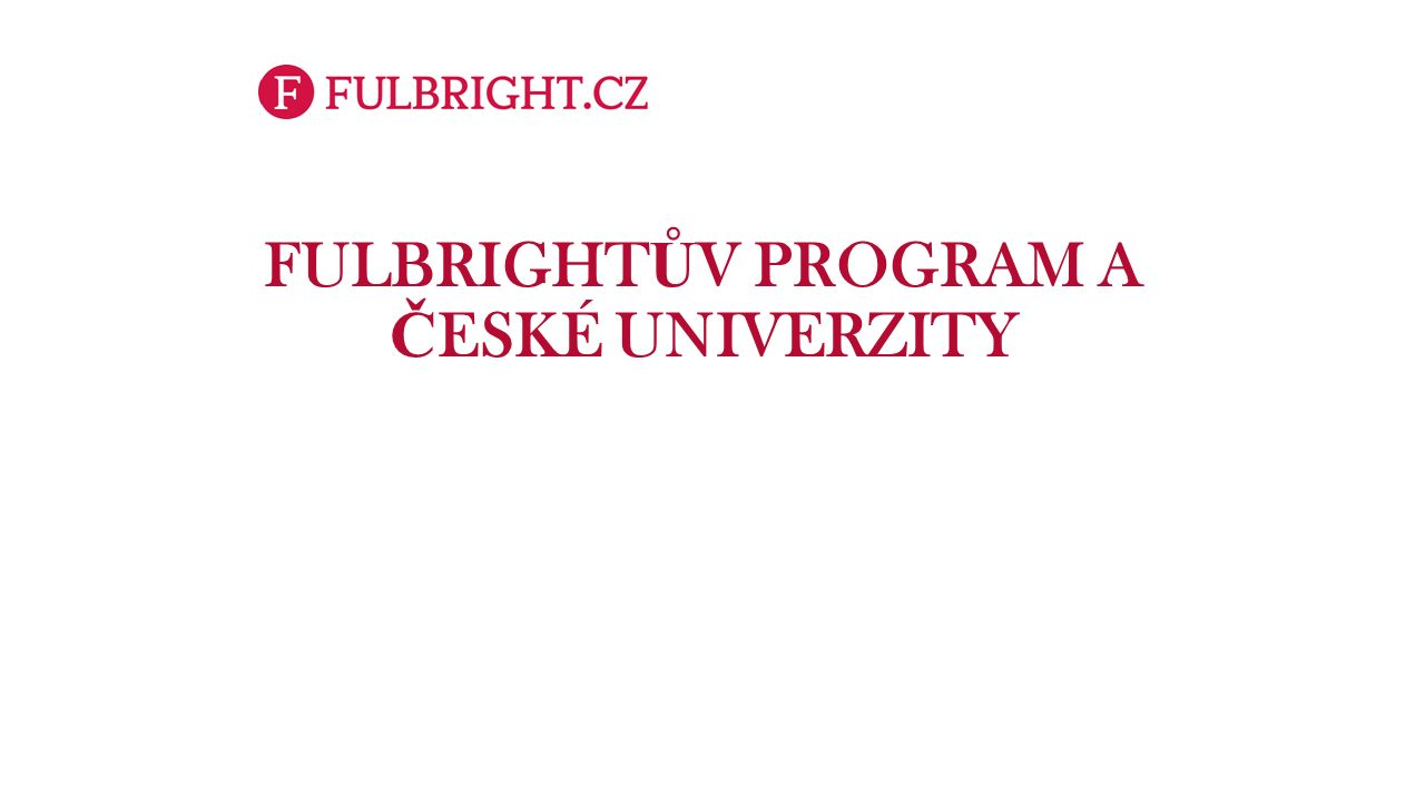 FULBRIGHT Ů V PROGRAM A Č ESKÉ UNIVERZITY
