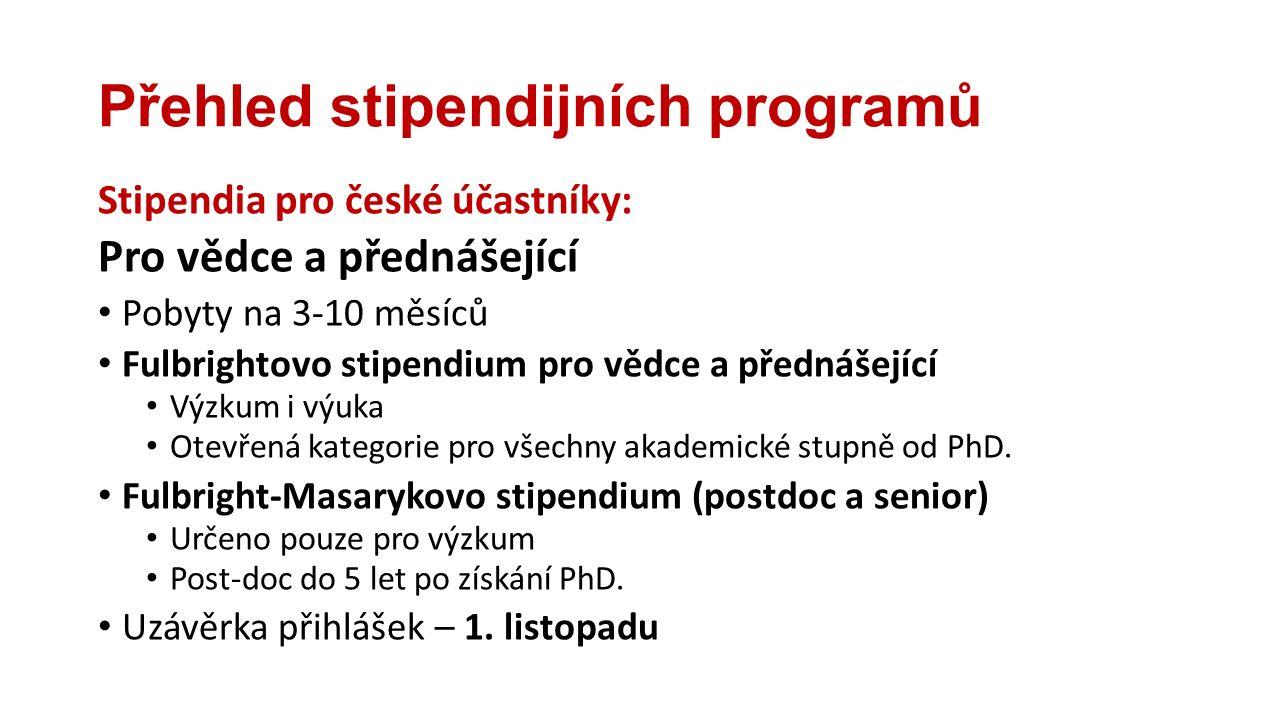 Přehled stipendijních programů Stipendia pro české účastníky: Pro studenty Fulbrightovo stipendium pro (post)graduální studia Pobyty na 9 měsíců (1 akademický rok) Výzkumný pobyt Studijní pobyt (non-degree) Celé studium (degree) - stipendijní podpora 1.