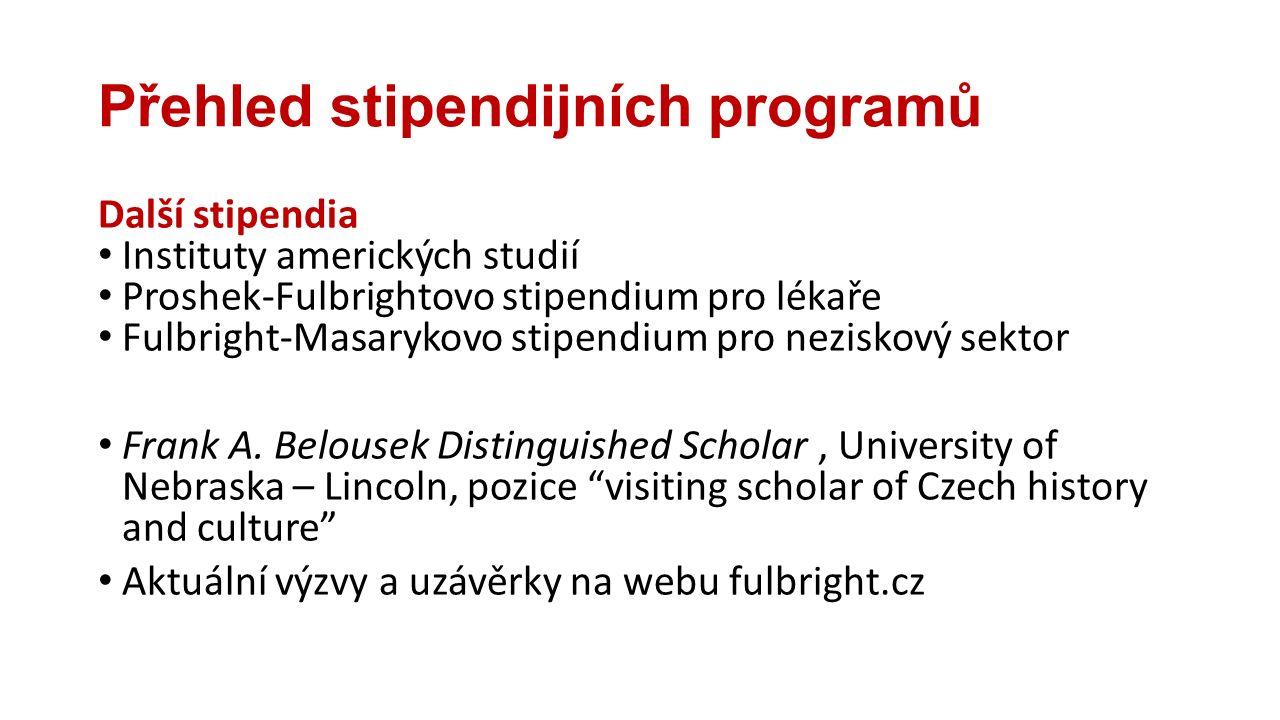 Přehled stipendijních programů Další stipendia Instituty amerických studií Proshek-Fulbrightovo stipendium pro lékaře Fulbright-Masarykovo stipendium pro neziskový sektor Frank A.