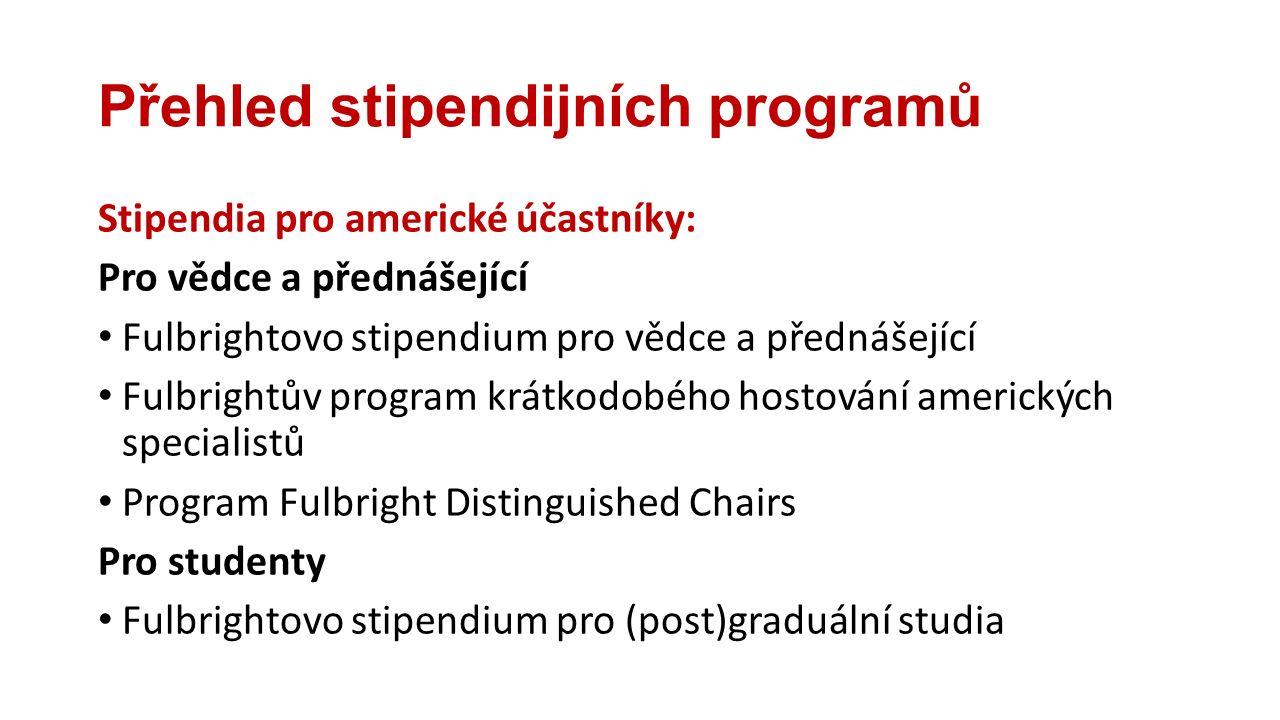 Přehled stipendijních programů Stipendia pro americké účastníky: Pro vědce a přednášející Fulbrightovo stipendium pro vědce a přednášející Fulbrightův program krátkodobého hostování amerických specialistů Program Fulbright Distinguished Chairs Pro studenty Fulbrightovo stipendium pro (post)graduální studia