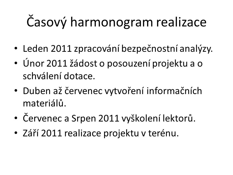 Časový harmonogram realizace Leden 2011 zpracování bezpečnostní analýzy. Únor 2011 žádost o posouzení projektu a o schválení dotace. Duben až červenec