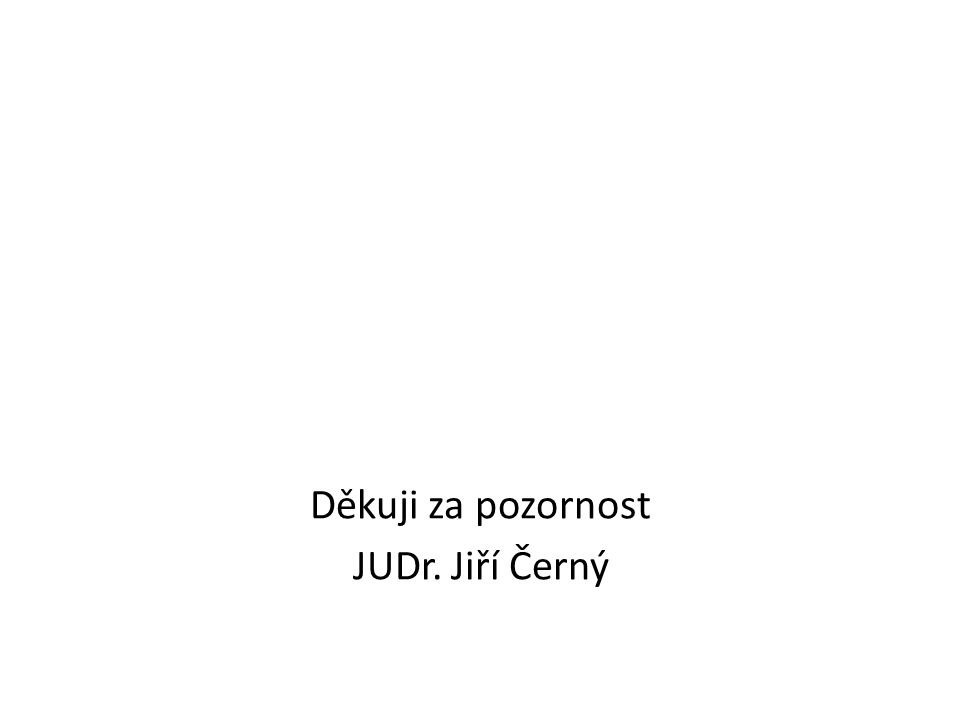 Děkuji za pozornost JUDr. Jiří Černý