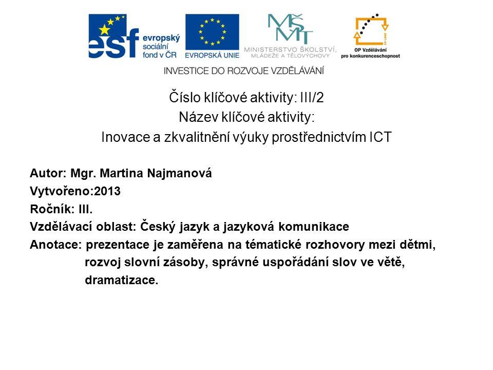 Číslo klíčové aktivity: III/2 Název klíčové aktivity: Inovace a zkvalitnění výuky prostřednictvím ICT Autor: Mgr.
