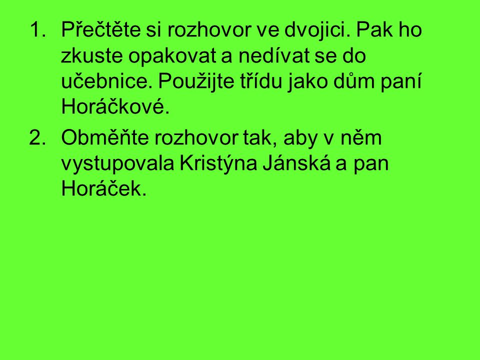 Náměty k dalším rozhovorům Maminka poslala Radka, aby jí od paní Horáčkové vypůjčil cibuli.