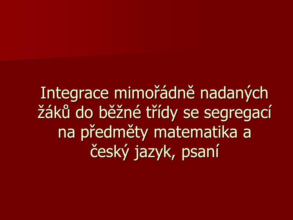Integrace mimořádně nadaných žáků do běžné třídy se segregací na předměty matematika a český jazyk, psaní