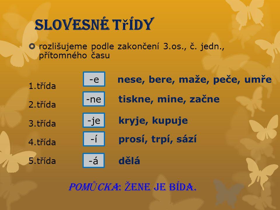 Slovesné t ř ídy  rozlišujeme podle zakončení 3.os., č.