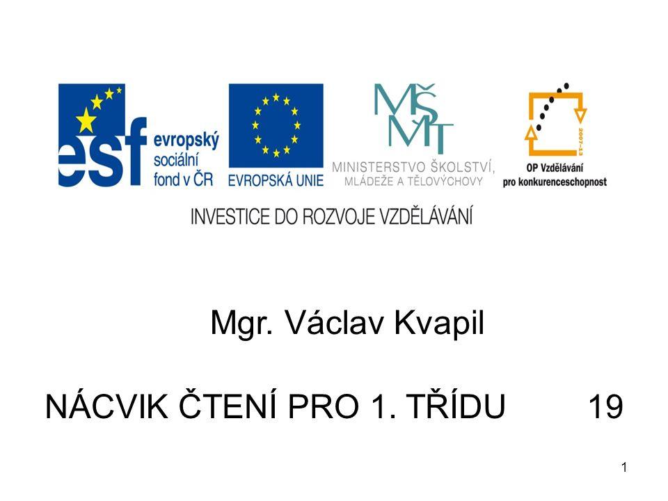 Mgr. Václav Kvapil NÁCVIK ČTENÍ PRO 1. TŘÍDU 19 1