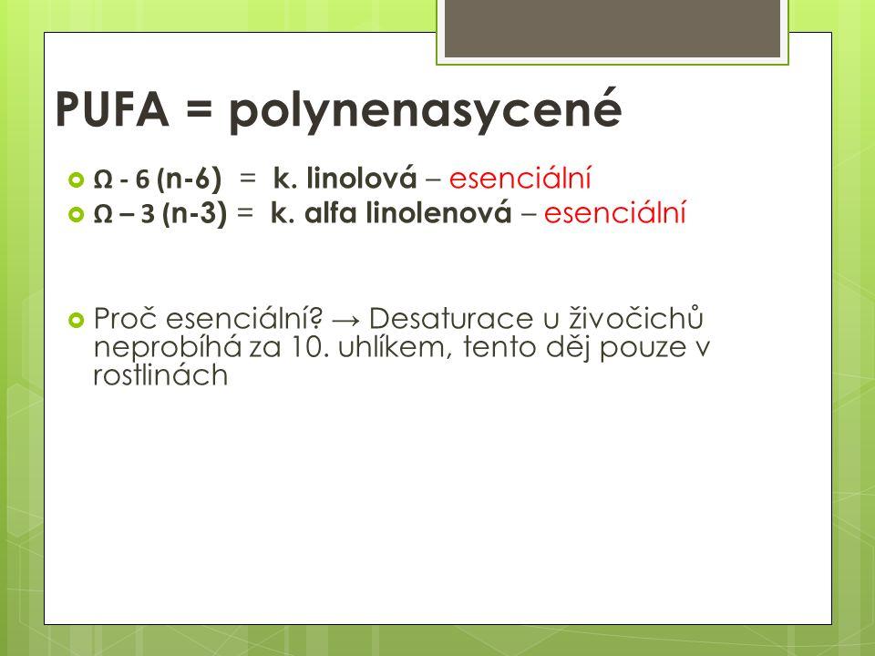 PUFA = polynenasycené  Ω - 6 ( n-6) = k. linolová – esenciální  Ω – 3 ( n-3) = k.