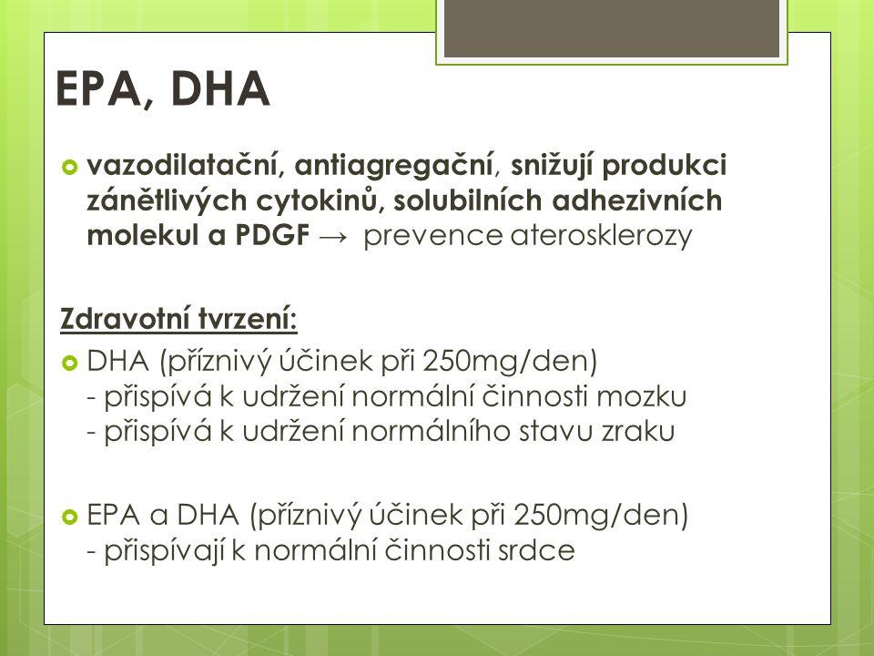 EPA, DHA  vazodilatační, antiagregační, snižují produkci zánětlivých cytokinů, solubilních adhezivních molekul a PDGF → prevence aterosklerozy Zdravotní tvrzení:  DHA (příznivý účinek při 250mg/den) - přispívá k udržení normální činnosti mozku - přispívá k udržení normálního stavu zraku  EPA a DHA (příznivý účinek při 250mg/den) - přispívají k normální činnosti srdce