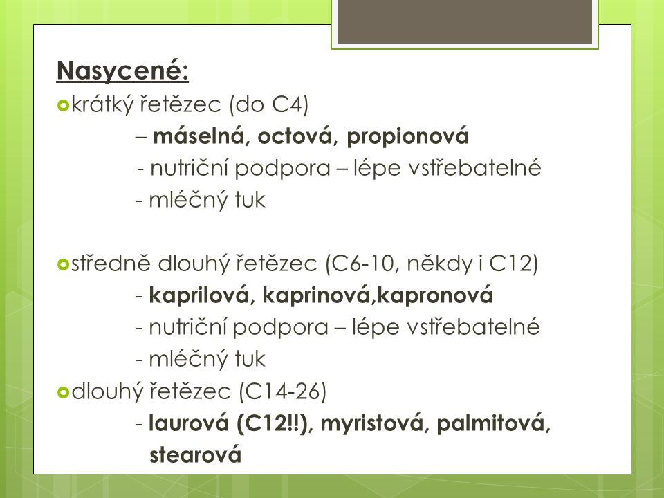 Nasycené:  krátký řetězec (do C4) – máselná, octová, propionová - nutriční podpora – lépe vstřebatelné - mléčný tuk  středně dlouhý řetězec (C6-10, někdy i C12) - kaprilová, kaprinová,kapronová - nutriční podpora – lépe vstřebatelné - mléčný tuk  dlouhý řetězec (C14-26) - laurová (C12!!), myristová, palmitová, stearová