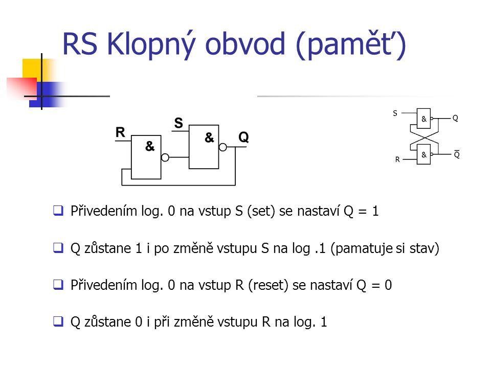 RS Klopný obvod (paměť)  Přivedením log. 0 na vstup S (set) se nastaví Q = 1  Q zůstane 1 i po změně vstupu S na log.1 (pamatuje si stav)  Přiveden