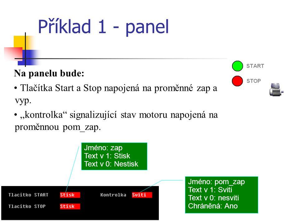 """Příklad 1 - panel Na panelu bude: Tlačítka Start a Stop napojená na proměnné zap a vyp. """"kontrolka"""" signalizující stav motoru napojená na proměnnou po"""