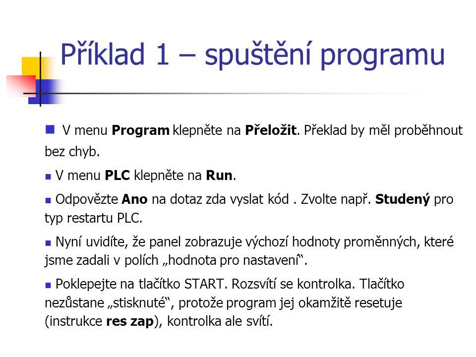 Příklad 1 – spuštění programu V menu Program klepněte na Přeložit. Překlad by měl proběhnout bez chyb. V menu PLC klepněte na Run. Odpovězte Ano na do