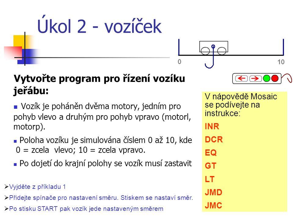 Úkol 2 - vozíček Vytvořte program pro řízení vozíku jeřábu: Vozík je poháněn dvěma motory, jedním pro pohyb vlevo a druhým pro pohyb vpravo (motorl, motorp).