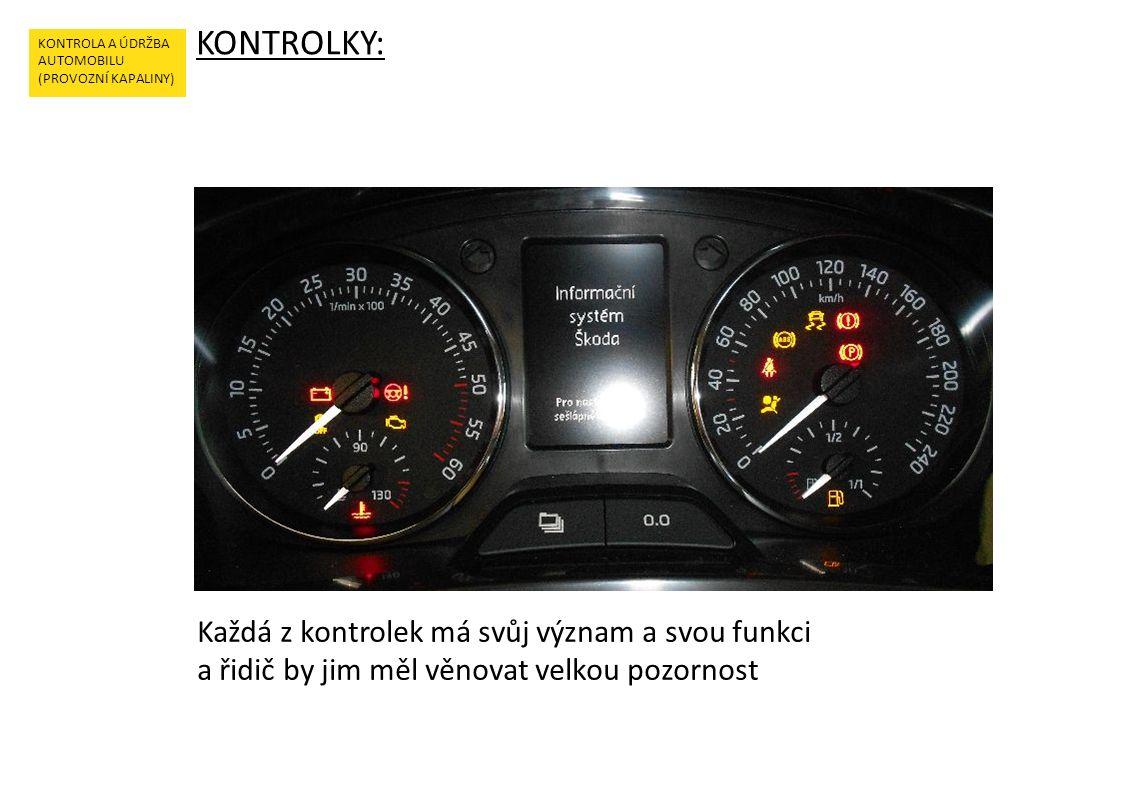 KONTROLKY: KONTROLA A ÚDRŽBA AUTOMOBILU (PROVOZNÍ KAPALINY) Každá z kontrolek má svůj význam a svou funkci a řidič by jim měl věnovat velkou pozornost
