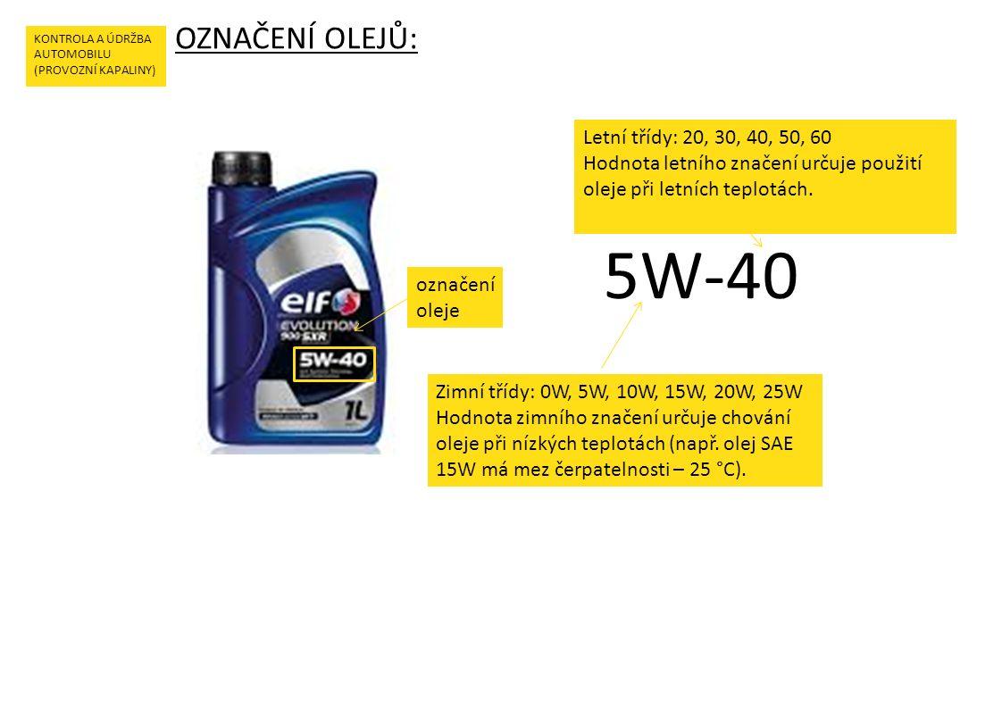 OZNAČENÍ OLEJŮ: KONTROLA A ÚDRŽBA AUTOMOBILU (PROVOZNÍ KAPALINY) označení oleje 5W-40 Zimní třídy: 0W, 5W, 10W, 15W, 20W, 25W Hodnota zimního značení určuje chování oleje při nízkých teplotách (např.