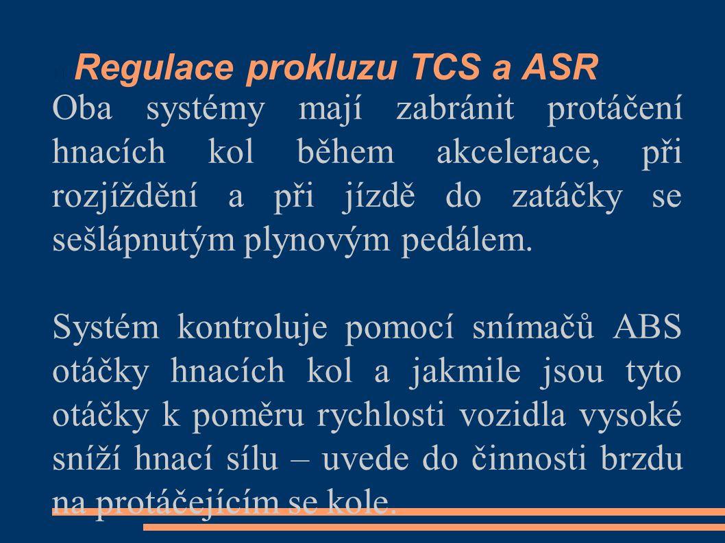 Regulace prokluzu TCS a ASR Oba systémy mají zabránit protáčení hnacích kol během akcelerace, při rozjíždění a při jízdě do zatáčky se sešlápnutým plynovým pedálem.