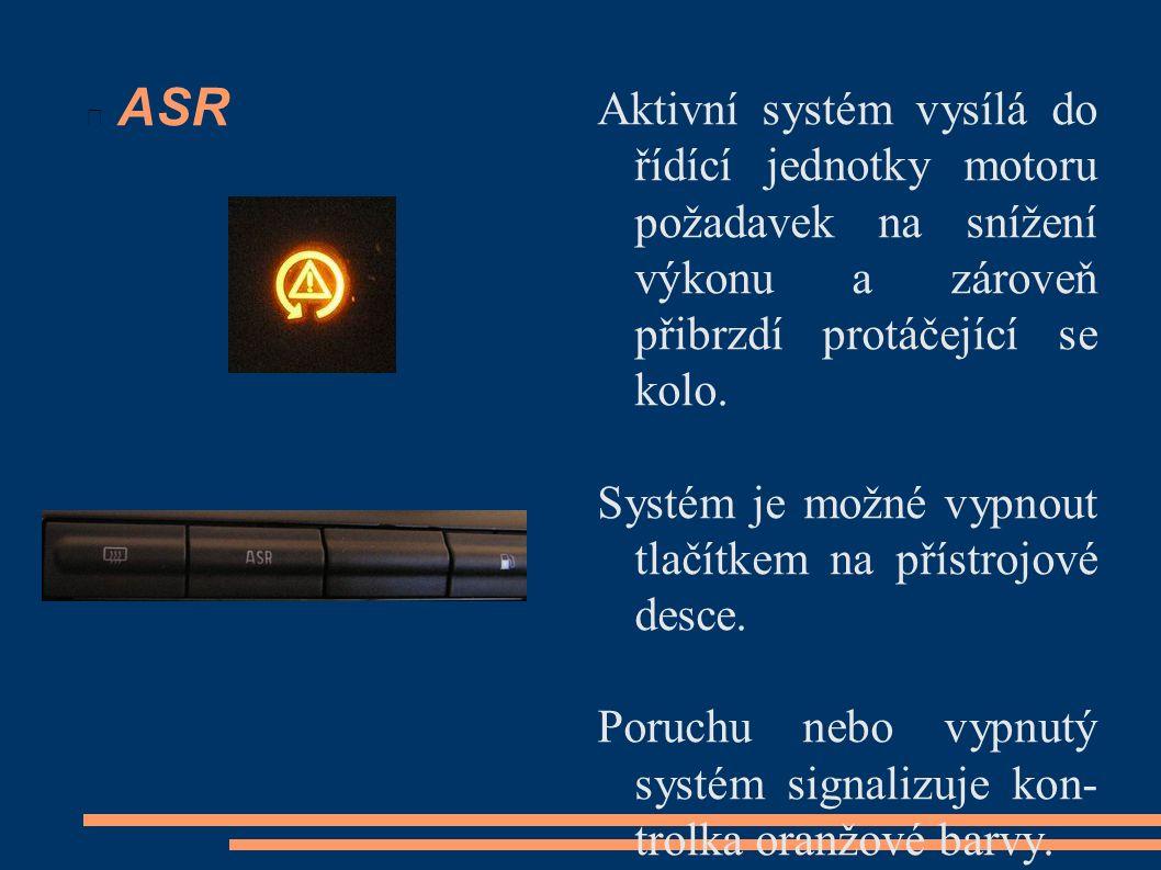 ASR Aktivní systém vysílá do řídící jednotky motoru požadavek na snížení výkonu a zároveň přibrzdí protáčející se kolo. Systém je možné vypnout tlačít