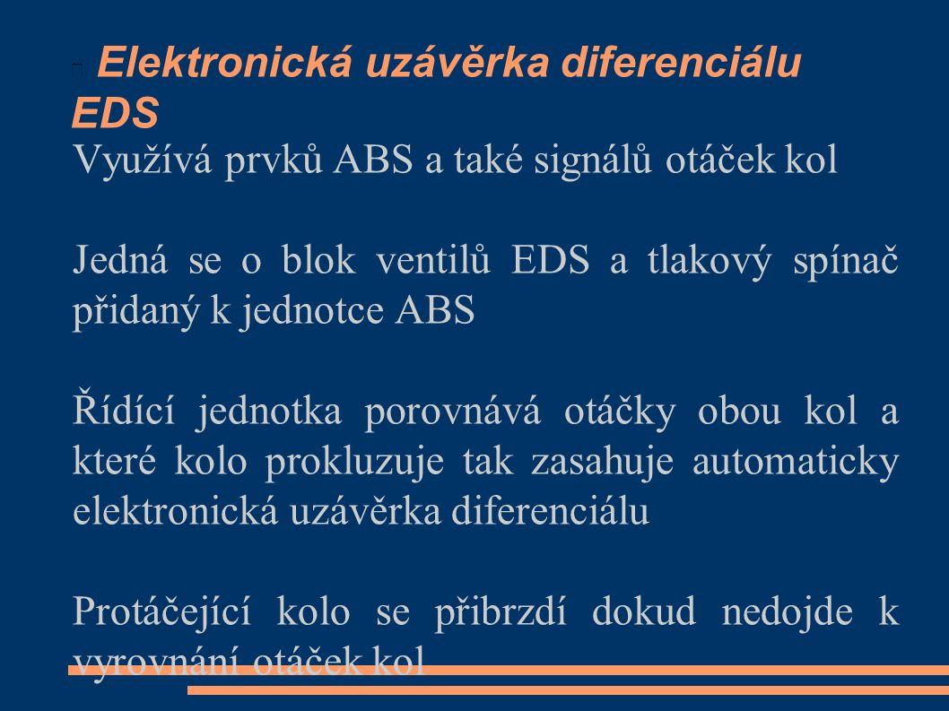 Elektronická uzávěrka diferenciálu EDS Využívá prvků ABS a také signálů otáček kol Jedná se o blok ventilů EDS a tlakový spínač přidaný k jednotce ABS Řídící jednotka porovnává otáčky obou kol a které kolo prokluzuje tak zasahuje automaticky elektronická uzávěrka diferenciálu Protáčející kolo se přibrzdí dokud nedojde k vyrovnání otáček kol