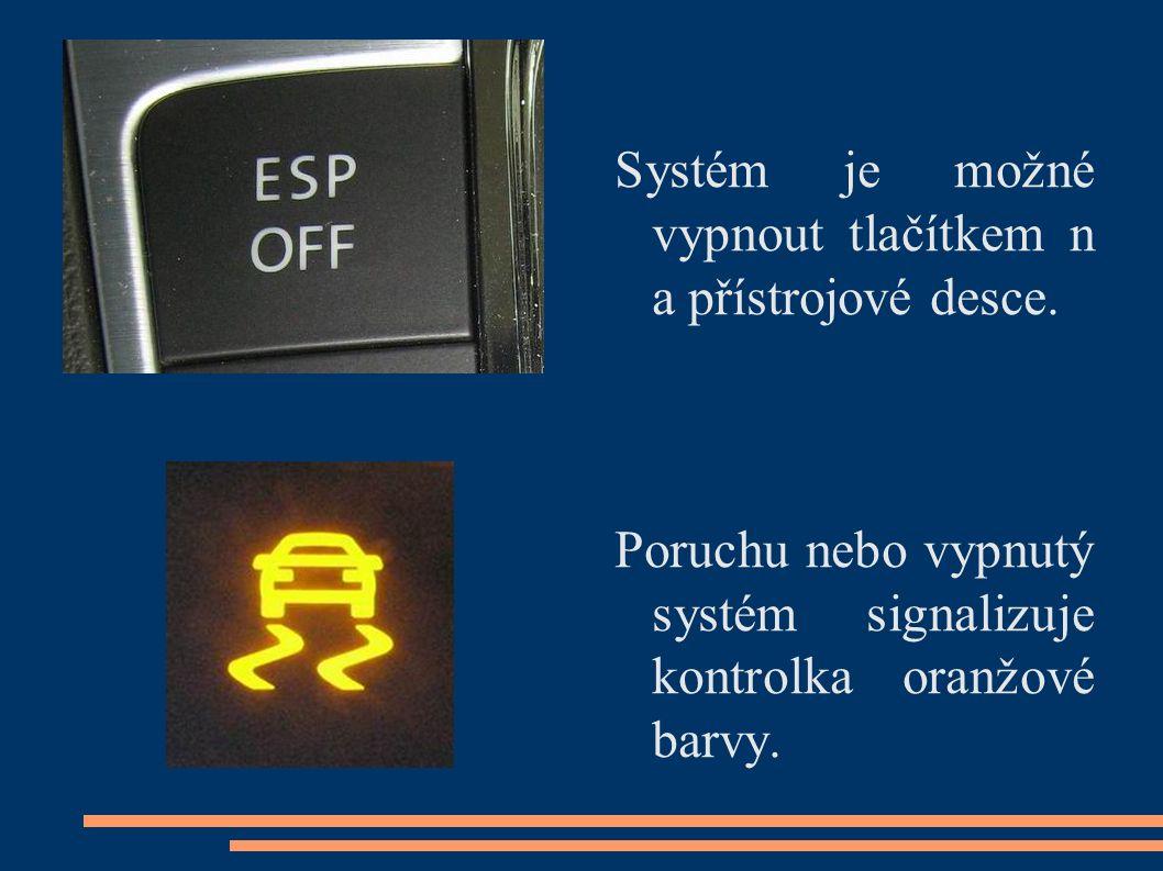 Systém je možné vypnout tlačítkem n a přístrojové desce. Poruchu nebo vypnutý systém signalizuje kontrolka oranžové barvy.
