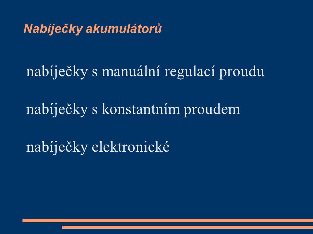 Nabíječky akumulátorů nabíječky s manuální regulací proudu nabíječky s konstantním proudem nabíječky elektronické