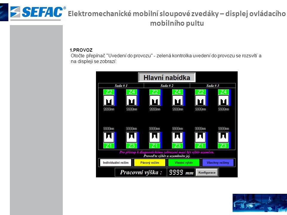 Elektromechanické mobilní sloupové zvedáky – displej ovládacího mobilního pultu 1.PROVOZ Otočte přepínač Uvedení do provozu - zelená kontrolka uvedení do provozu se rozsvítí a na displeji se zobrazí: