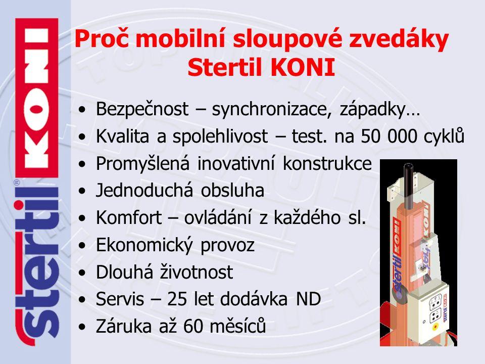 Proč mobilní sloupové zvedáky Stertil KONI Bezpečnost – synchronizace, západky… Kvalita a spolehlivost – test. na 50 000 cyklů Promyšlená inovativní k