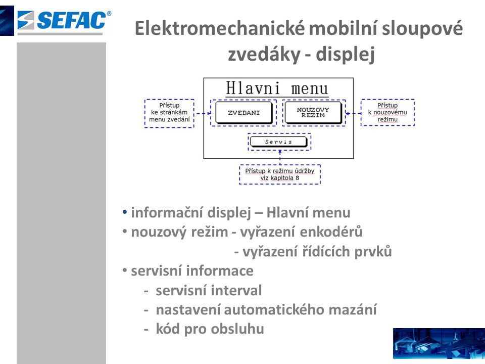 Elektromechanické mobilní sloupové zvedáky - displej informační displej – Hlavní menu nouzový režim - vyřazení enkodérů - vyřazení řídících prvků servisní informace - servisní interval - nastavení automatického mazání - kód pro obsluhu