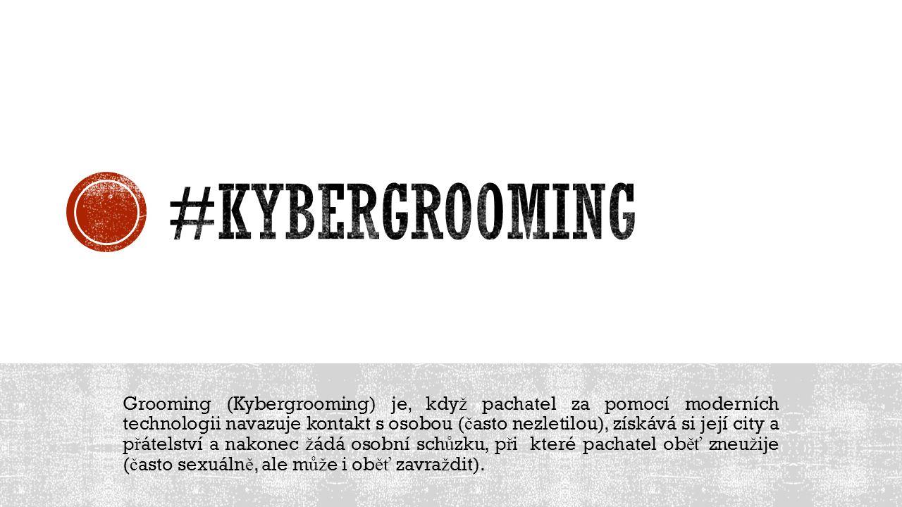 Grooming (Kybergrooming) je, kdy ž pachatel za pomocí moderních technologii navazuje kontakt s osobou ( č asto nezletilou), získává si její city a p ř